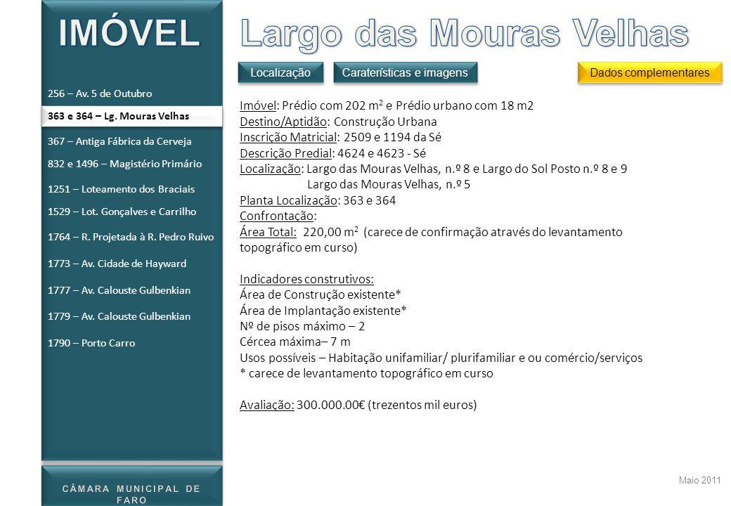 Maio 2011 363 e 364 – Lg. Mouras Velhas Localização Dados complementares Caraterísticas e imagens Imóvel: Prédio com 202 m 2 e Prédio urbano com 18 m2