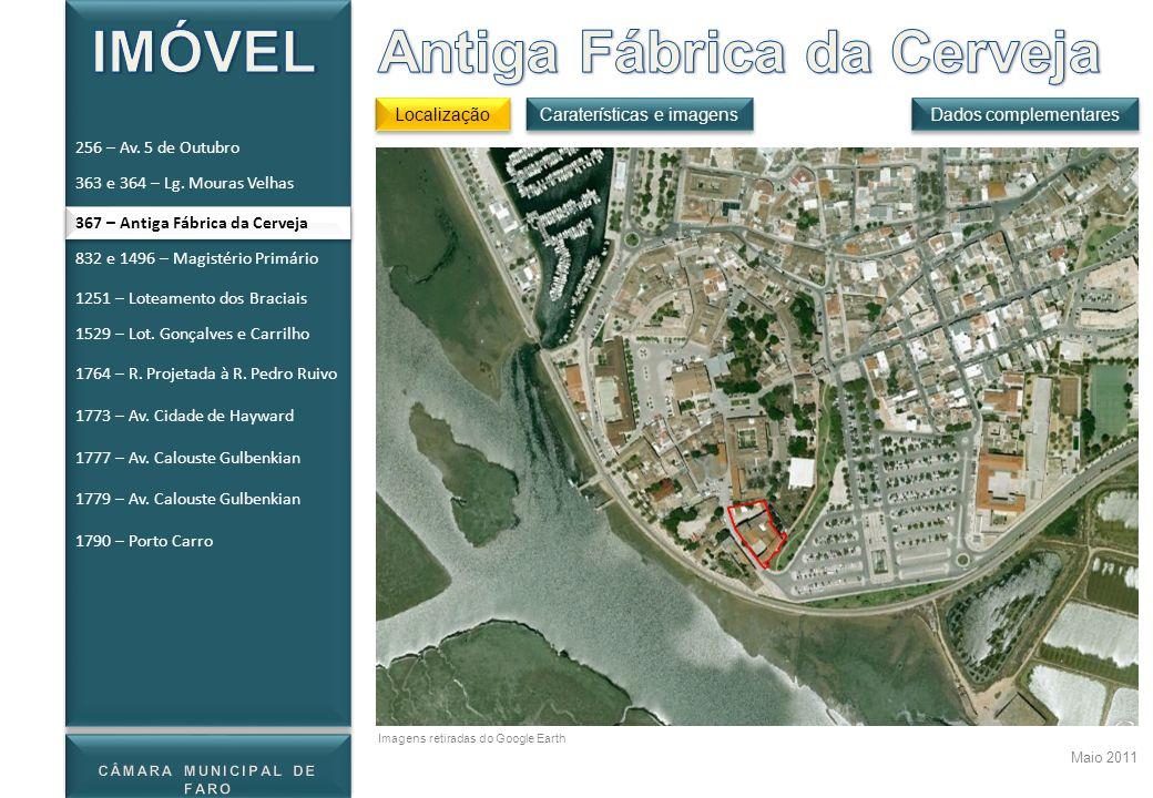 367 – Antiga Fábrica da Cerveja Localização Dados complementares Maio 2011 Caraterísticas e imagens Imagens retiradas do Google Earth 256 – Av. 5 de O