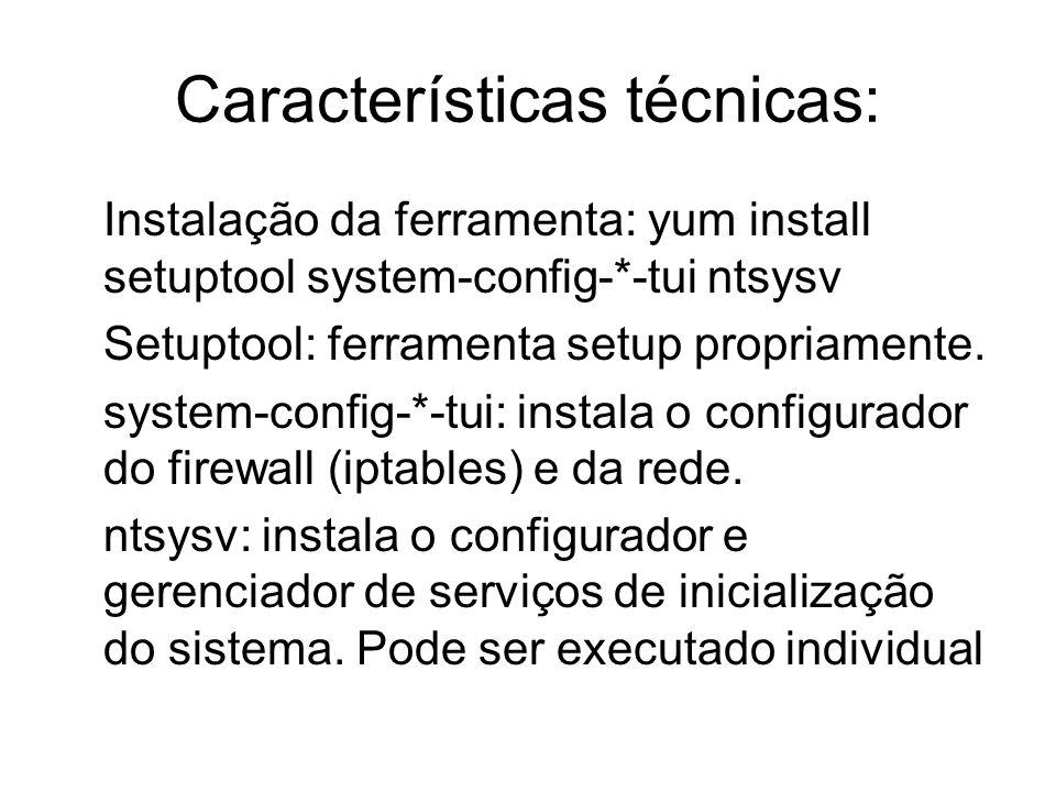 Características técnicas: Instalação da ferramenta: yum install setuptool system-config-*-tui ntsysv Setuptool: ferramenta setup propriamente. system-