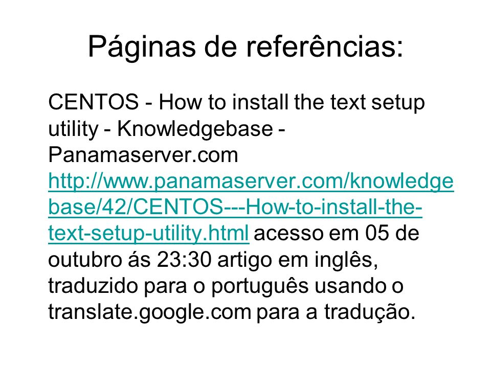 Páginas de referências: CENTOS - How to install the text setup utility - Knowledgebase - Panamaserver.com http://www.panamaserver.com/knowledge base/4