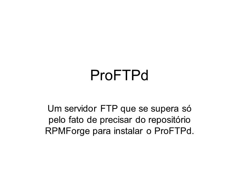 Sobre: O ProFTPd é um servidor FTP para sistemas Linux bastante popular.