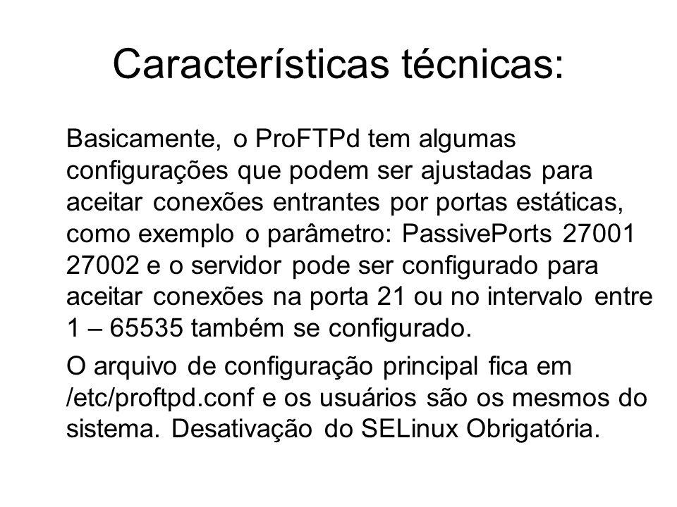 Características técnicas: Basicamente, o ProFTPd tem algumas configurações que podem ser ajustadas para aceitar conexões entrantes por portas estática