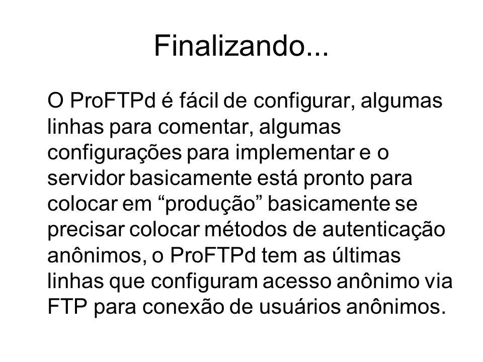 Páginas de referências: Servidor FTP com ProFTPD - Instalação e configuração http://www.vivaolinux.com.br/dica/Servidor-FTP- com-ProFTPD-Instalacao-e-configuracao ProFTPd – Wikipédia, a Enciclopédia Livre: http://pt.wikipedia.org/wiki/ProFTPd FreeBSD: ProFTPd http://www2.unijui.edu.br/~heini/freebsd/proftpd.ht ml Instalando o Servidor ProFTPD no Linux: http://blog.cesar.augustus.nom.br/instalando-o- servidor-proftpd-no-linux.html acesso em 02/09/13 http://blog.cesar.augustus.nom.br/instalando-o- servidor-proftpd-no-linux.html