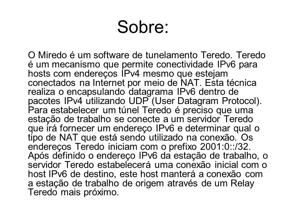 Sobre: O Miredo é um software de tunelamento Teredo. Teredo é um mecanismo que permite conectividade IPv6 para hosts com endereços IPv4 mesmo que este