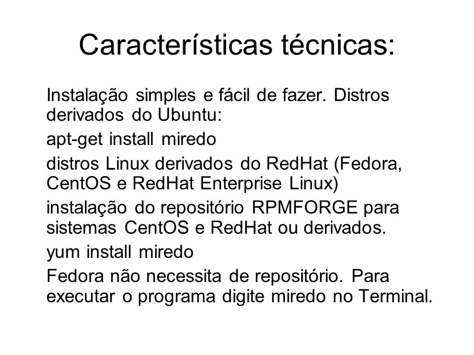 Características técnicas: Instalação simples e fácil de fazer. Distros derivados do Ubuntu: apt-get install miredo distros Linux derivados do RedHat (