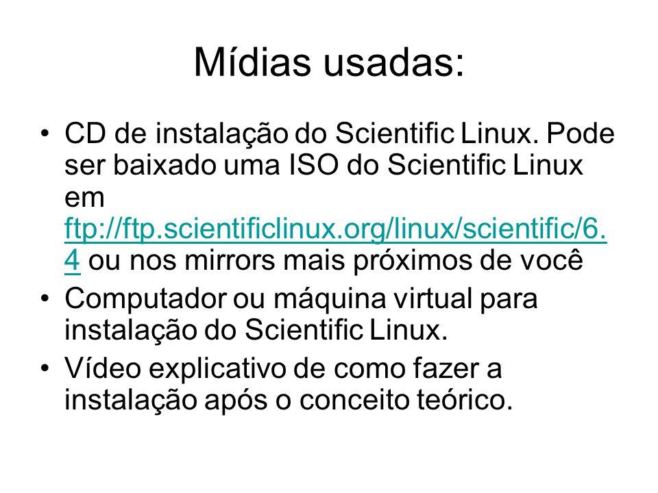 Mídias usadas: CD de instalação do Scientific Linux. Pode ser baixado uma ISO do Scientific Linux em ftp://ftp.scientificlinux.org/linux/scientific/6.