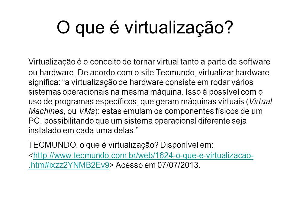 O que é virtualização? Virtualização é o conceito de tornar virtual tanto a parte de software ou hardware. De acordo com o site Tecmundo, virtualizar