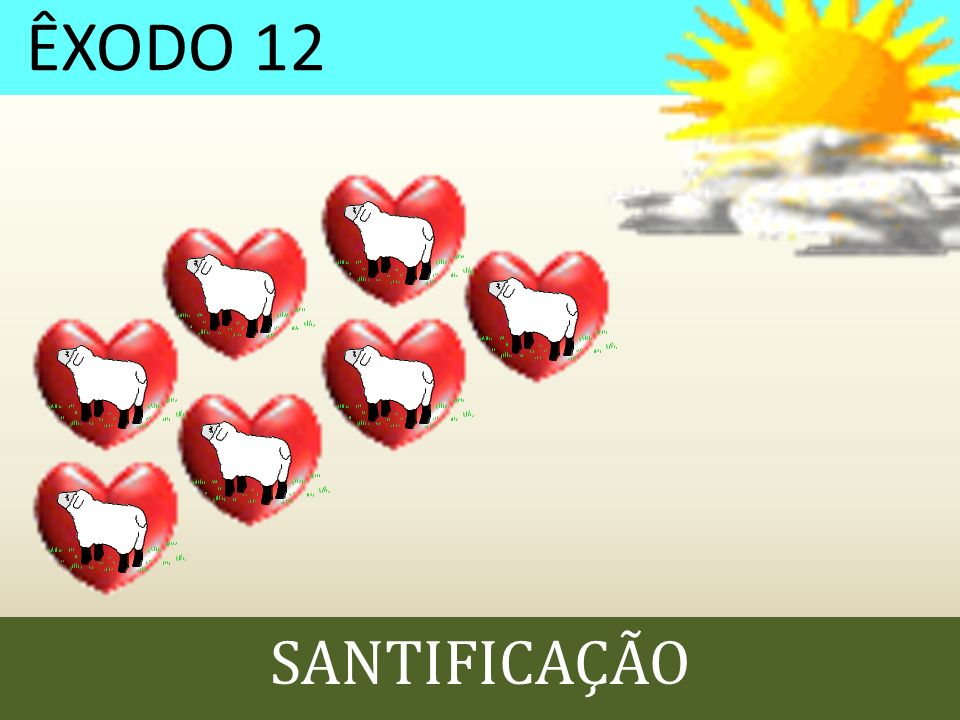 ÊXODO 12 SANTIFICAÇÃO