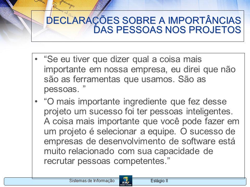 Estágio II Sistemas de Informação DECLARAÇÕES SOBRE A IMPORTÂNCIAS DAS PESSOAS NOS PROJETOS Se eu tiver que dizer qual a coisa mais importante em noss