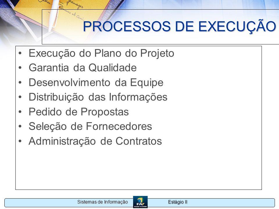 Estágio II Sistemas de Informação PROCESSOS DE EXECUÇÃO Execução do Plano do Projeto Garantia da Qualidade Desenvolvimento da Equipe Distribuição das