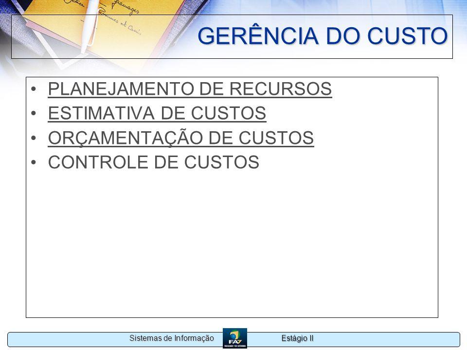 Estágio II Sistemas de Informação GERÊNCIA DO CUSTO PLANEJAMENTO DE RECURSOS ESTIMATIVA DE CUSTOS ORÇAMENTAÇÃO DE CUSTOS CONTROLE DE CUSTOS