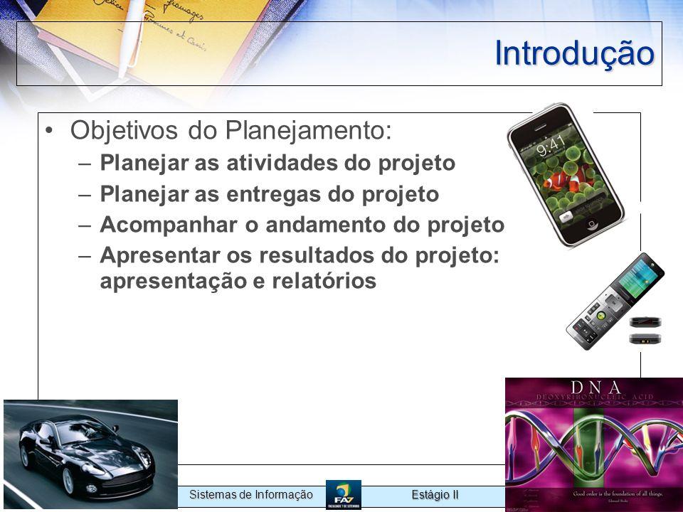 Estágio II Sistemas de Informação Introdução Objetivos do Planejamento: –Planejar as atividades do projeto –Planejar as entregas do projeto –Acompanha