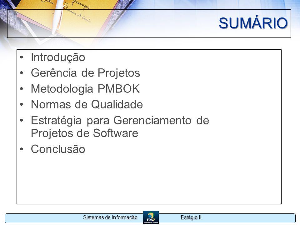Estágio II Sistemas de Informação SUMÁRIO Introdução Gerência de Projetos Metodologia PMBOK Normas de Qualidade Estratégia para Gerenciamento de Proje