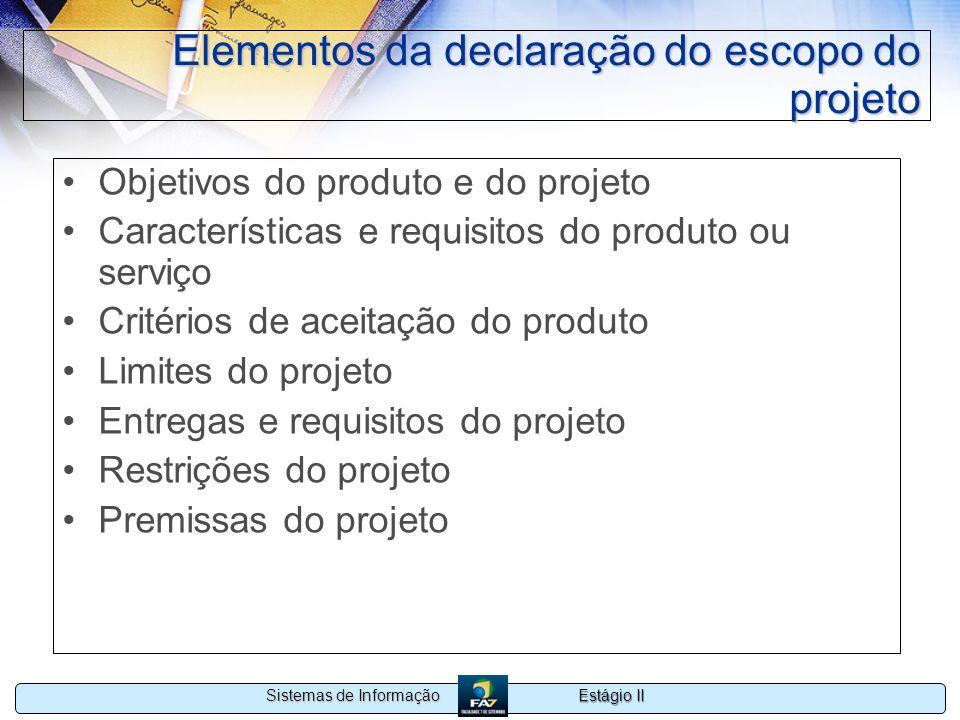 Estágio II Sistemas de Informação Elementos da declaração do escopo do projeto Objetivos do produto e do projeto Características e requisitos do produ