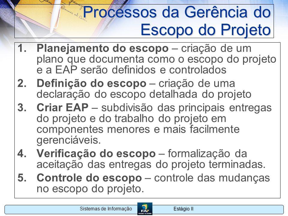 Estágio II Sistemas de Informação Processos da Gerência do Escopo do Projeto 1.Planejamento do escopo – criação de um plano que documenta como o escop