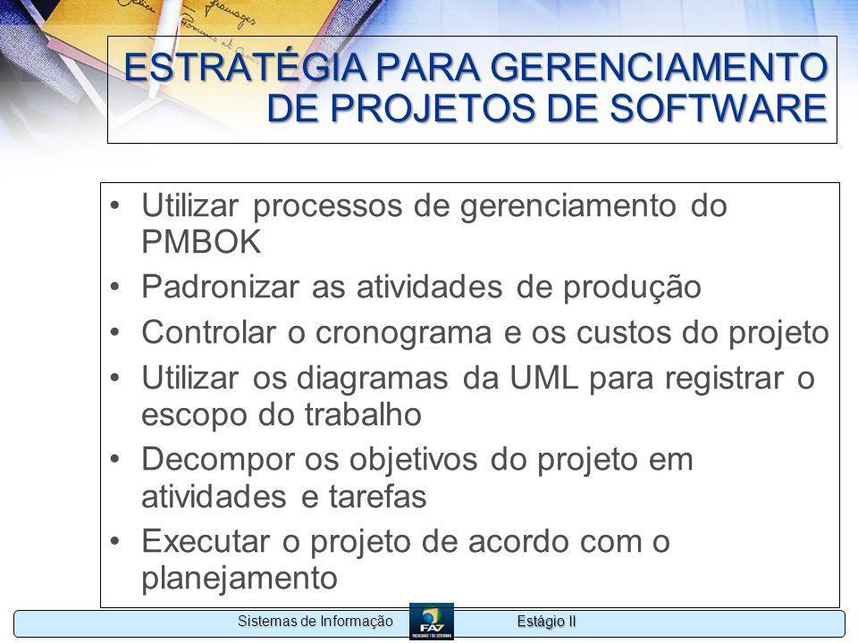 Estágio II Sistemas de Informação ESTRATÉGIA PARA GERENCIAMENTO DE PROJETOS DE SOFTWARE Utilizar processos de gerenciamento do PMBOK Padronizar as ati