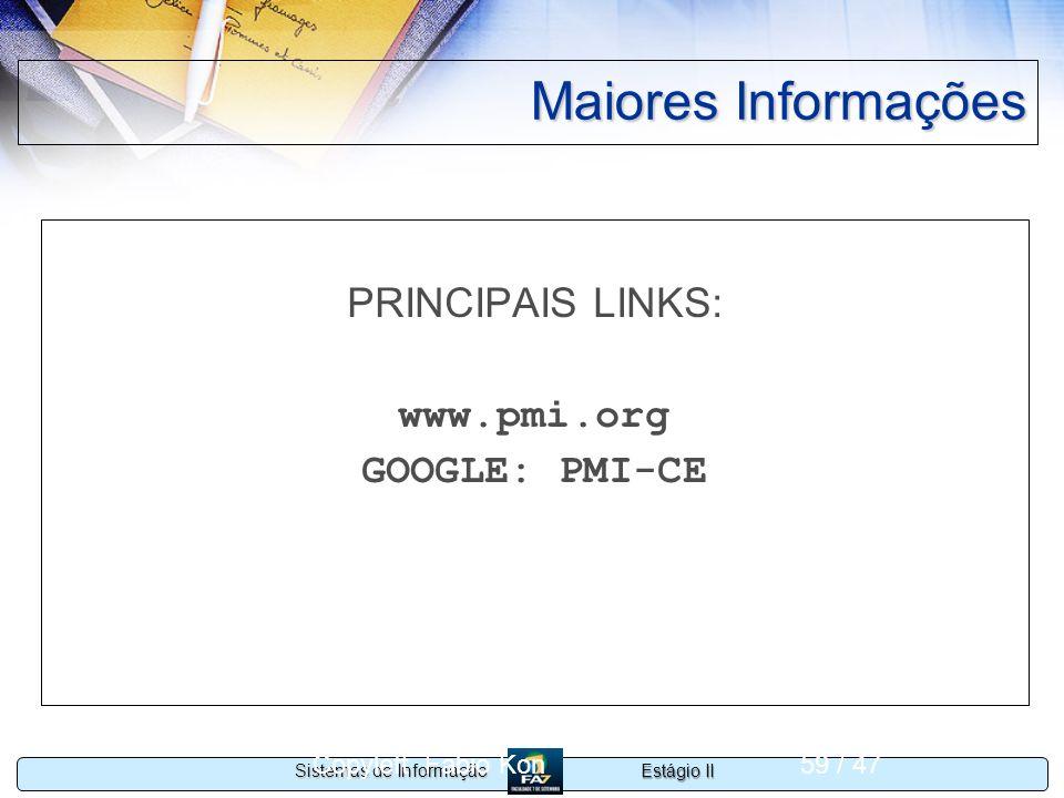 Estágio II Sistemas de Informação Copyleft Fabio Kon59 / 47 Maiores Informações PRINCIPAIS LINKS: www.pmi.org GOOGLE: PMI-CE