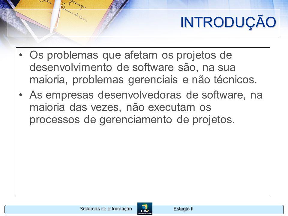 Estágio II Sistemas de Informação INTRODUÇÃO Os problemas que afetam os projetos de desenvolvimento de software são, na sua maioria, problemas gerenci