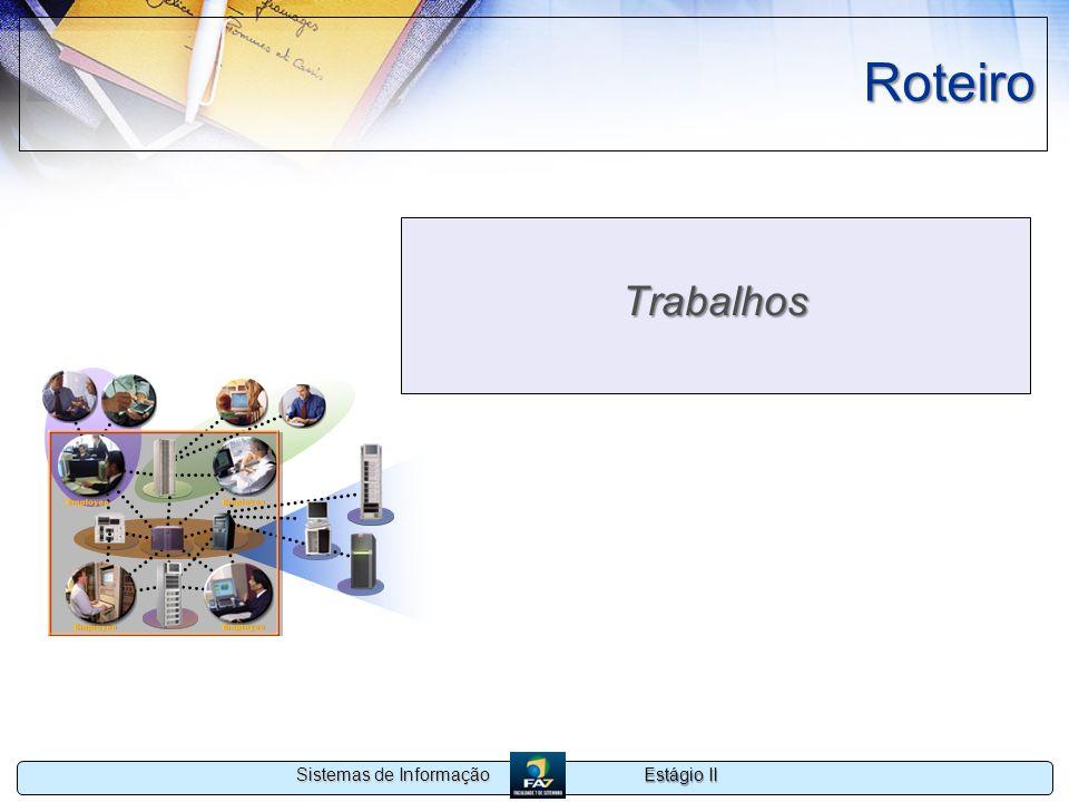 Estágio II Sistemas de Informação Roteiro Trabalhos