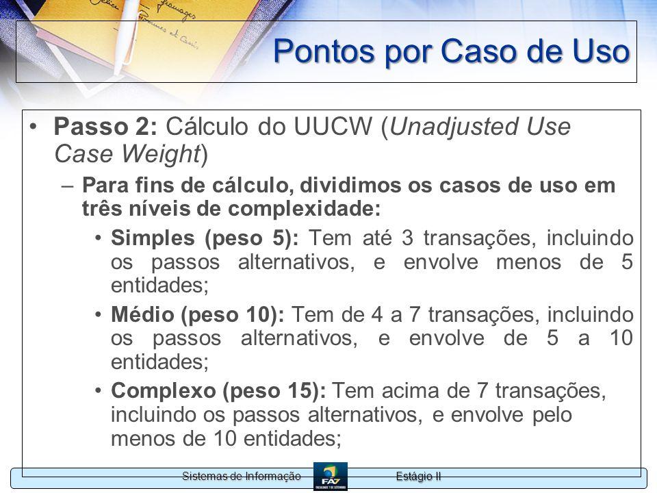 Estágio II Sistemas de Informação Pontos por Caso de Uso Passo 2: Cálculo do UUCW (Unadjusted Use Case Weight) –Para fins de cálculo, dividimos os cas