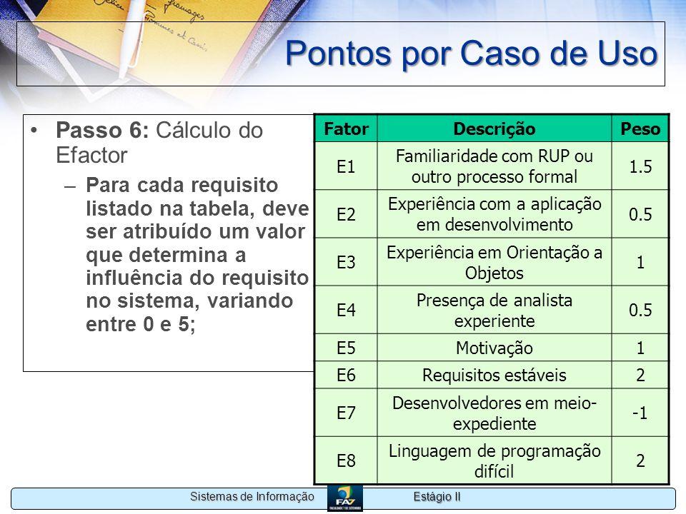 Estágio II Sistemas de Informação Pontos por Caso de Uso Passo 6: Cálculo do Efactor –Para cada requisito listado na tabela, deve ser atribuído um val
