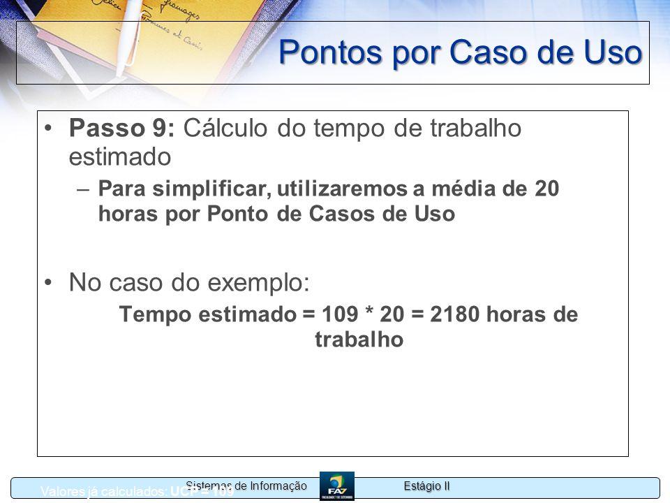 Estágio II Sistemas de Informação Pontos por Caso de Uso Passo 9: Cálculo do tempo de trabalho estimado –Para simplificar, utilizaremos a média de 20