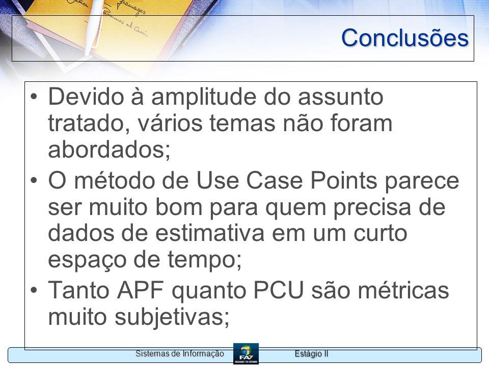 Estágio II Sistemas de Informação Conclusões Devido à amplitude do assunto tratado, vários temas não foram abordados; O método de Use Case Points pare