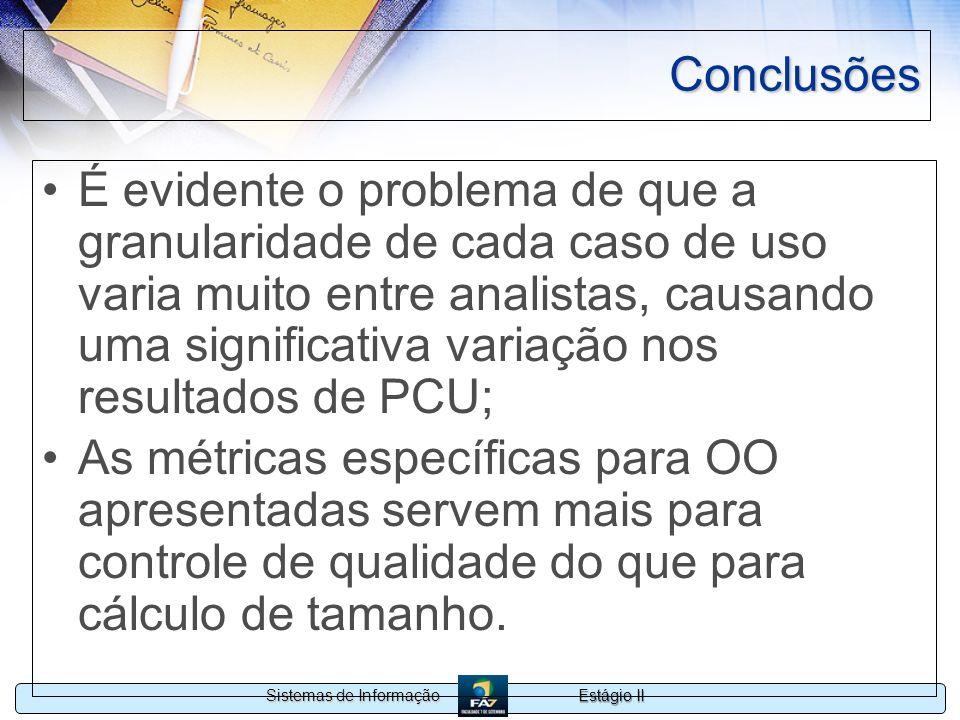 Estágio II Sistemas de Informação Conclusões É evidente o problema de que a granularidade de cada caso de uso varia muito entre analistas, causando um
