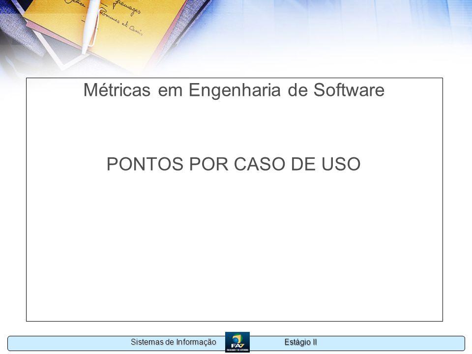Estágio II Sistemas de Informação Métricas em Engenharia de Software PONTOS POR CASO DE USO