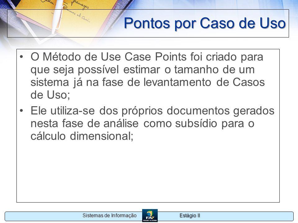 Estágio II Sistemas de Informação Pontos por Caso de Uso O Método de Use Case Points foi criado para que seja possível estimar o tamanho de um sistema
