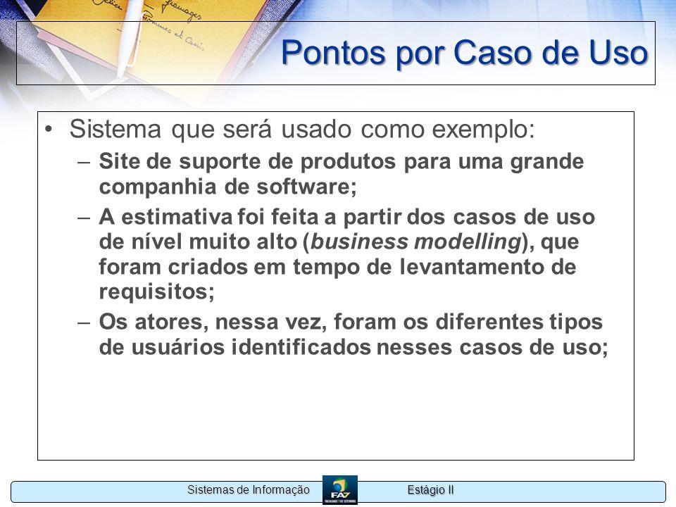 Estágio II Sistemas de Informação Pontos por Caso de Uso Sistema que será usado como exemplo: –Site de suporte de produtos para uma grande companhia d