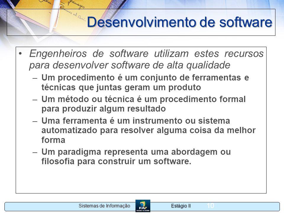 Estágio II Sistemas de Informação 10 Desenvolvimento de software Engenheiros de software utilizam estes recursos para desenvolver software de alta qua