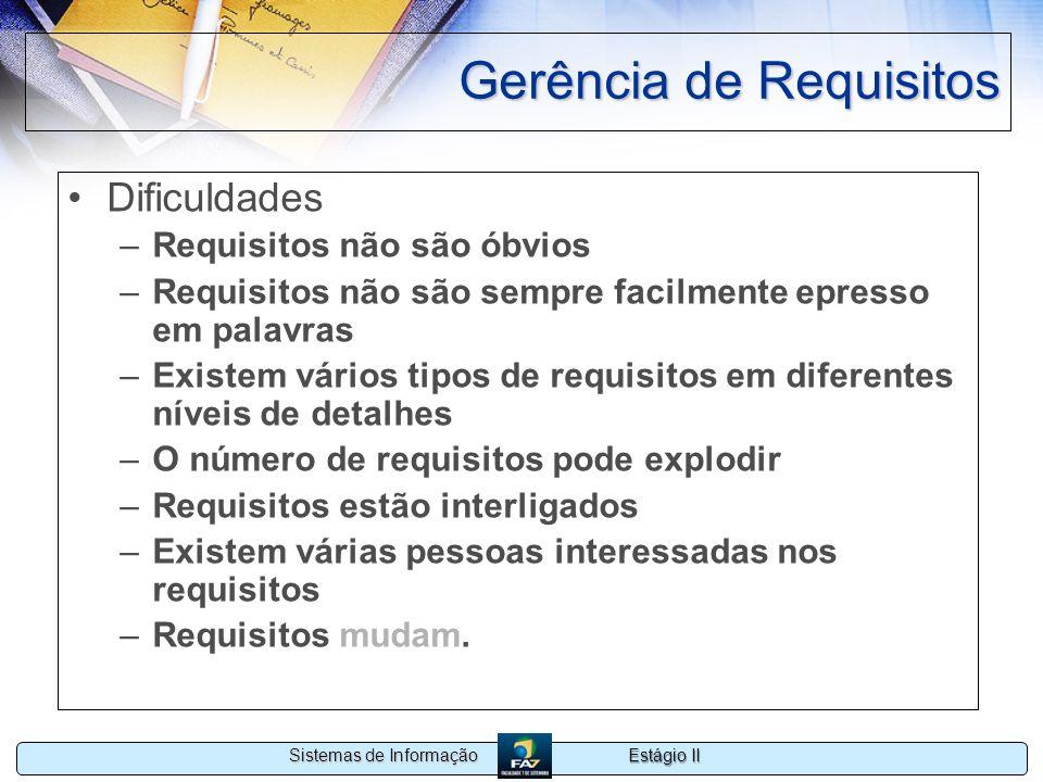 Estágio II Sistemas de Informação Gerência de Requisitos Dificuldades –Requisitos não são óbvios –Requisitos não são sempre facilmente epresso em pala