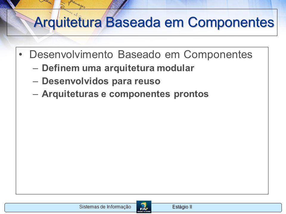 Estágio II Sistemas de Informação Arquitetura Baseada em Componentes Desenvolvimento Baseado em Componentes –Definem uma arquitetura modular –Desenvol