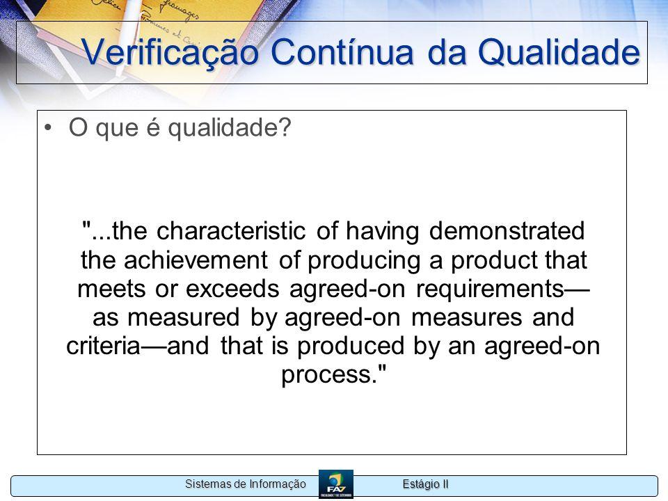 Estágio II Sistemas de Informação Verificação Contínua da Qualidade O que é qualidade?