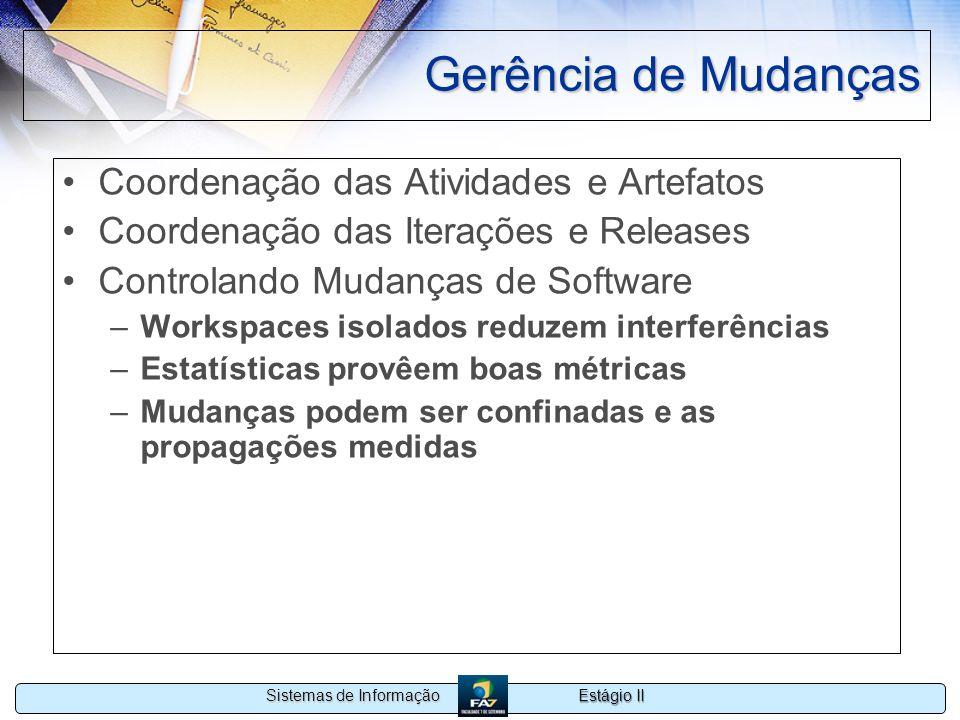 Estágio II Sistemas de Informação Gerência de Mudanças Coordenação das Atividades e Artefatos Coordenação das Iterações e Releases Controlando Mudança