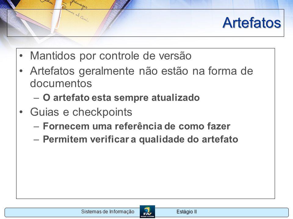 Estágio II Sistemas de Informação Artefatos Mantidos por controle de versão Artefatos geralmente não estão na forma de documentos –O artefato esta sem