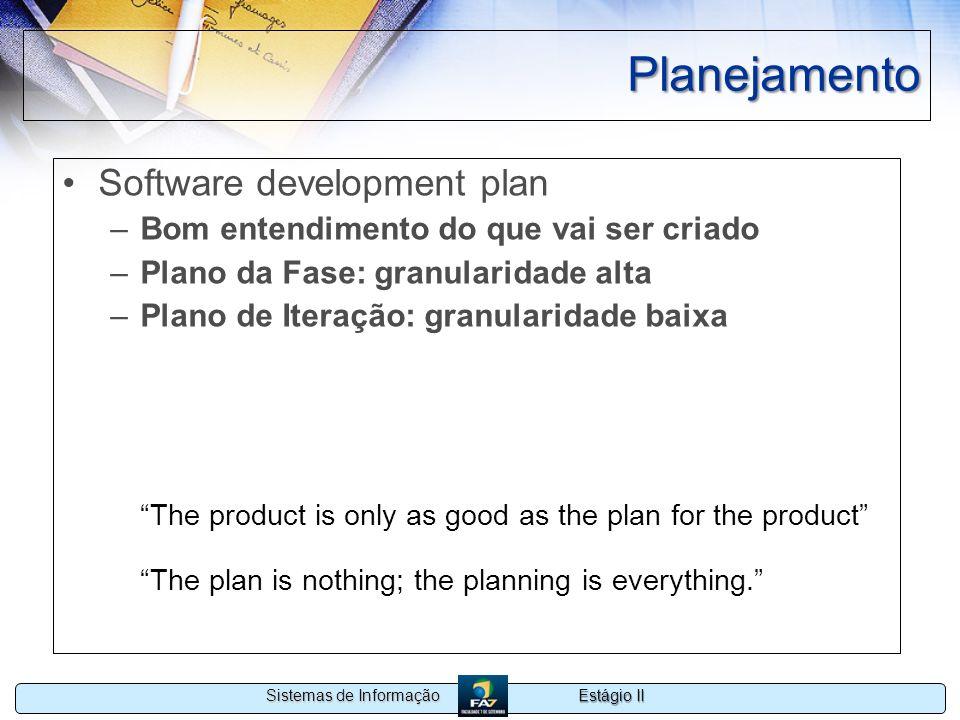 Estágio II Sistemas de Informação Planejamento Software development plan –Bom entendimento do que vai ser criado –Plano da Fase: granularidade alta –P