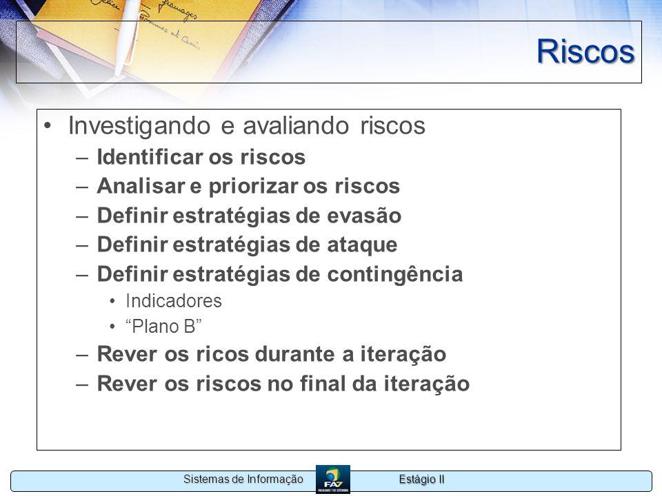 Estágio II Sistemas de Informação Riscos Investigando e avaliando riscos –Identificar os riscos –Analisar e priorizar os riscos –Definir estratégias d
