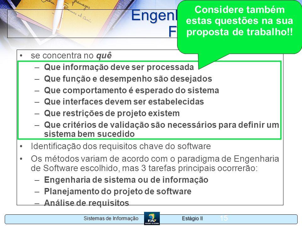 Estágio II Sistemas de Informação 15 Engenharia de software Fase de Definição se concentra no quê –Que informação deve ser processada –Que função e de