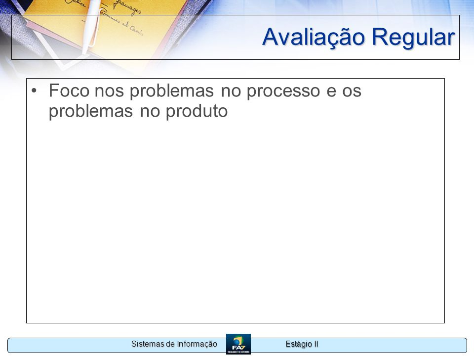 Estágio II Sistemas de Informação Avaliação Regular Foco nos problemas no processo e os problemas no produto