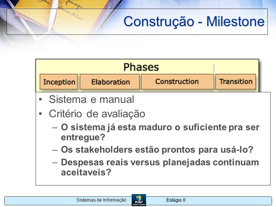 Estágio II Sistemas de Informação Construção - Milestone Sistema e manual Critério de avaliação –O sistema já esta maduro o suficiente pra ser entregu