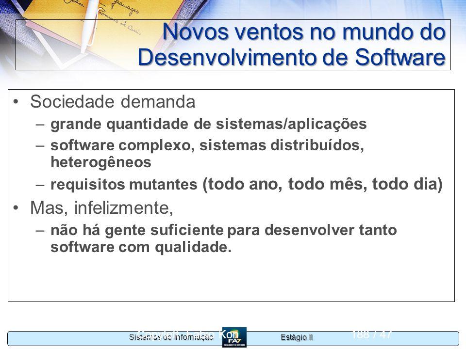 Estágio II Sistemas de Informação Copyleft Fabio Kon188 / 47 Novos ventos no mundo do Desenvolvimento de Software Sociedade demanda –grande quantidade