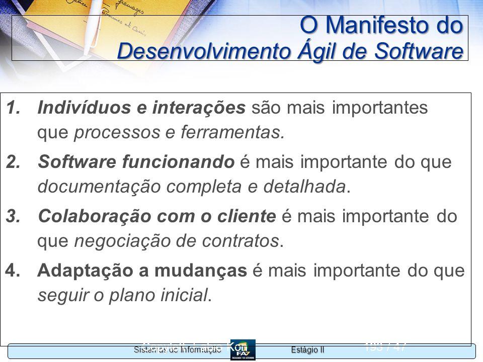 Estágio II Sistemas de Informação Copyleft Fabio Kon193 / 47 O Manifesto do Desenvolvimento Ágil de Software 1.Indivíduos e interações são mais import