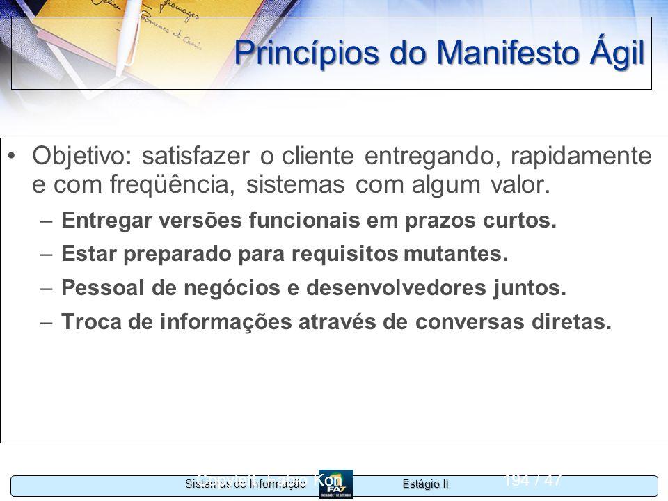 Estágio II Sistemas de Informação Copyleft Fabio Kon194 / 47 Princípios do Manifesto Ágil Objetivo: satisfazer o cliente entregando, rapidamente e com