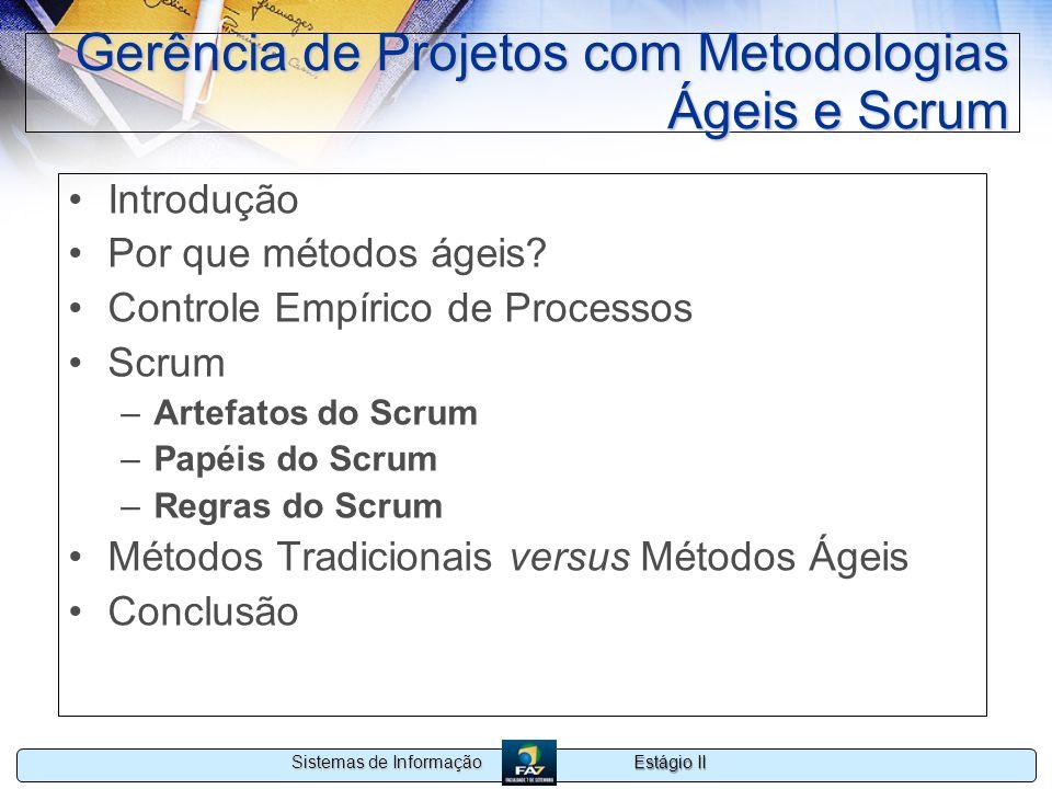 Estágio II Sistemas de Informação Gerência de Projetos com Metodologias Ágeis e Scrum Introdução Por que métodos ágeis? Controle Empírico de Processos