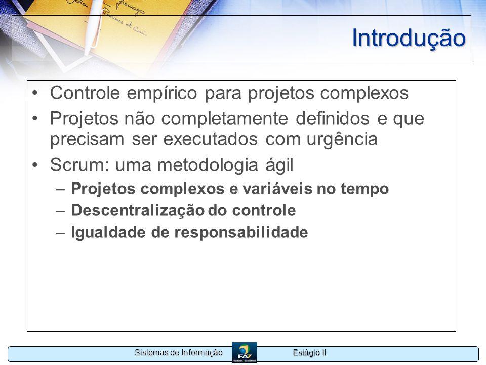 Estágio II Sistemas de Informação Introdução Controle empírico para projetos complexos Projetos não completamente definidos e que precisam ser executa