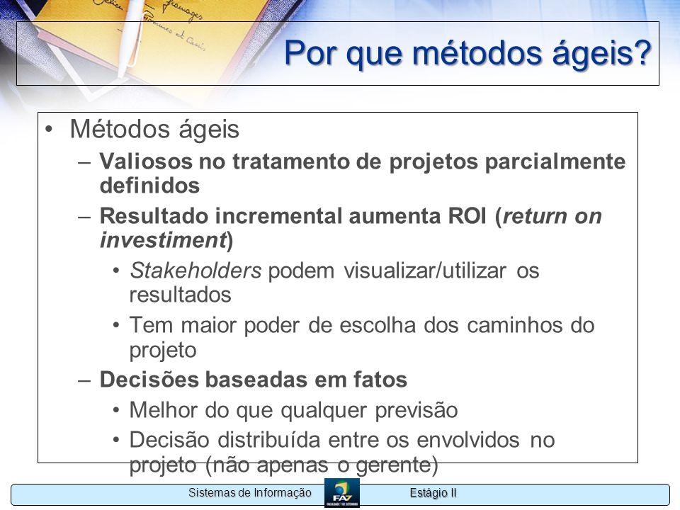 Estágio II Sistemas de Informação Por que métodos ágeis? Métodos ágeis –Valiosos no tratamento de projetos parcialmente definidos –Resultado increment