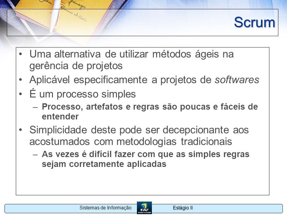 Estágio II Sistemas de Informação Scrum Uma alternativa de utilizar métodos ágeis na gerência de projetos Aplicável especificamente a projetos de soft