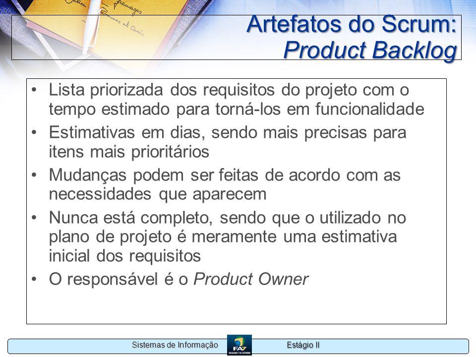 Estágio II Sistemas de Informação Artefatos do Scrum: Product Backlog Lista priorizada dos requisitos do projeto com o tempo estimado para torná-los e